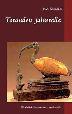 Karmanen, R.A. - Totuuden jalustalla: Mietelmiä virallisen totuuden kyseenalaistajille, e-kirja