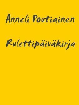 Poutiainen, Anneli - Rulettipäiväkirja: rahapelimonopoliyrityksen koukussa, e-kirja