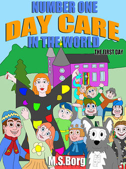 Borg, M.S. - Number one day care in the world, the first day: The first day, e-kirja