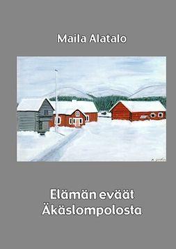 Alatalo, Maila - Elämän eväät Äkäslompolosta, ebook
