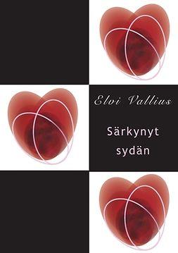 Vallius, Elvi - Särkynyt sydän, e-bok