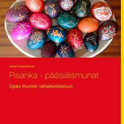 Ruotsalainen, Anitta - Pisanka - pääsiäismunat: Opas munien vahakoristeluun, e-kirja