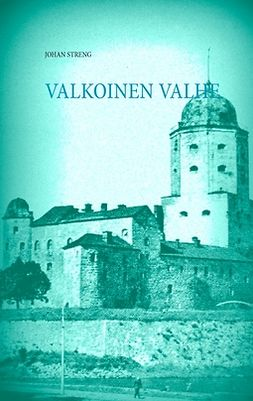 STRENG, JOHAN - VALKOINEN VALHE: Viipuri 1917 -1932, e-kirja