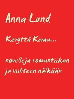 Lund, Anna - Kevyttä Kivaa: Novelleita romantiikan ja viihteen nälkään, e-bok