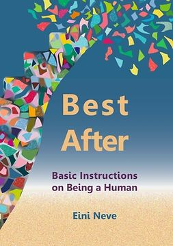 Neve, Eini - Best After: Basic Instructions on Being a Human, e-kirja