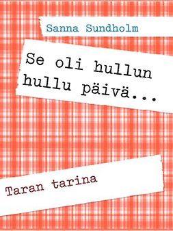 Sundholm, Sanna - Se oli hullun hullu päivä...: Taran tarina, e-kirja