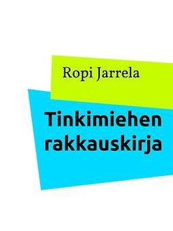 Jarrela, Ropi - Tinkimiehen rakkauskirja: -, e-kirja