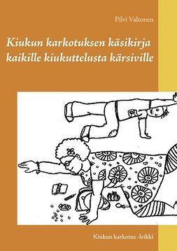 Valtonen, Pilvi - Kiukun karkotuksen käsikirja kaikille kiukuttelusta kärsiville: Kiukun karkotus -leikki, e-kirja