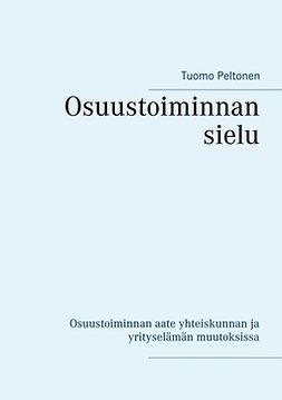 Peltonen, Tuomo - Osuustoiminnan sielu: Osuustoiminnan aate yhteiskunnan ja yrityselämän muutoksissa, e-kirja