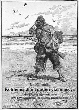 Nummelin, Juri - Kolmensadan vuoden yksinäisyys: Yksinäisyyden representaatioita 1500-1700-lukujen eurooppalaisessa kirjallisuudessa, e-kirja