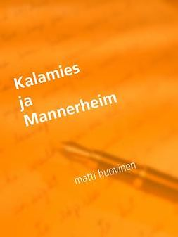 Huovinen, Matti - Kalamies ja Mannerheim: Ensirakkaus, ebook