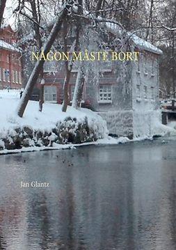 Glantz, Jan - NÅGON MÅSTE BORT, ebook