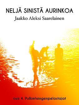 Saarelainen, Jaakko Aleksi - Neljä sinistä aurinkoa: Osa 4. Pullonhengenpelastajat, e-kirja