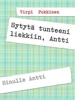 Pokkinen, Virpi - Sytytä tunteeni liekkiin, Antti: Sinulle Antti, e-kirja