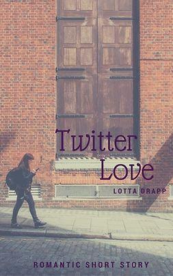 Drapp, Lotta - Twitter Love: Contemporary romantic short story, ebook