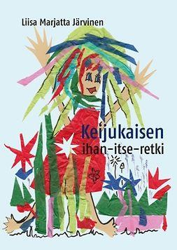 Järvinen, Liisa Marjatta - Keijukaisen ihan-itse-retki, e-kirja