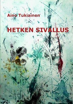 Tukiainen, Aino - Hetken Sivallus: Runoja, e-kirja