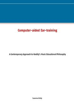 Király, Susanna - Computer-aided Ear-training: A Contemporary Approach to Kodály's Music Educational Philosophy, e-kirja