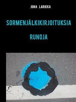 Larikka, Juha - SORMENJÄLKIKIRJOITUKSIA: Runoja, e-kirja