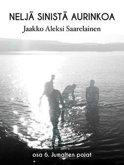 Saarelainen, Jaakko Aleksi - Neljä sinistä aurinkoa: Osa 6. Jumalten pojat, ebook