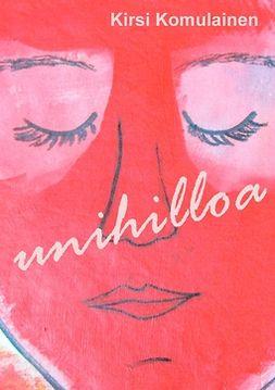 Komulainen, Kirsi - Unihilloa: Runoja, e-kirja