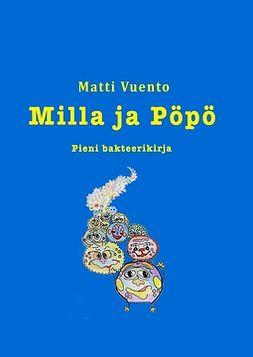 Vuento, Matti - Milla ja Pöpö: Pieni bakteerikirja, e-kirja