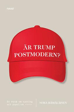 Hämäläinen, Nora - Är Trump postmodern?, ebook