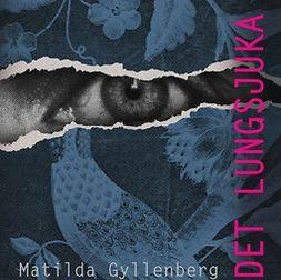 Gyllenberg, Matilda - Det lungsjuka huset, audiobook