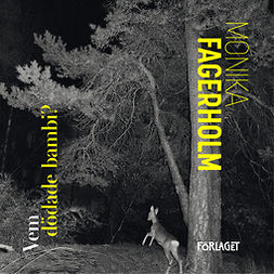 Fagerholm, Monika - Vem dödade bambi?, audiobook