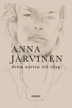 Järvinen, Anna - Dröm natten till idag:, e-bok