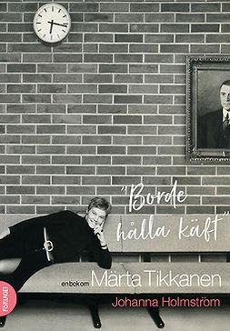 """Homström, Johanna - """"Borde hålla käft"""" En bok om Märta Tikkanen, e-bok"""