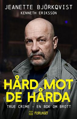 Björkqvist, Jeanette - Hård mot de hårda. True crime - En bok om brott, ebook