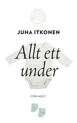 Itkonen, Juha - Allt ett under, ebook