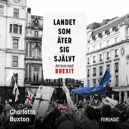 Buxton, Charlotta - Landet som äter sig självt - Att leva med Brexit, audiobook