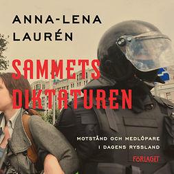 Laurén, Anna-Lena - Sammetsdiktaturen : Motstånd och medlöpare i dagens Ryssland, audiobook