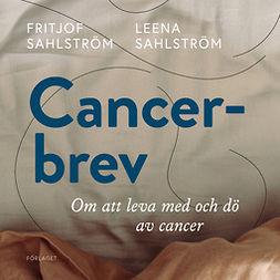 Sahlström, Fritjof Sahlström; Leena - Cancerbrev : Att leva med och dö av cancer, audiobook