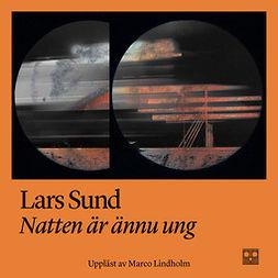 Sund, Lars - Natten är ännu ung, audiobook
