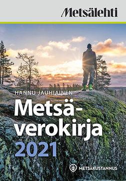 Jauhiainen, Hannu - Metsäverokirja 2021, e-kirja