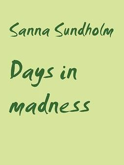 Sundholm, Sanna - Days in madness, ebook