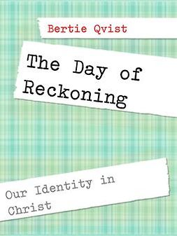 Qvist, Bertie - The Day of Reckoning: Our Identity in Christ, e-kirja