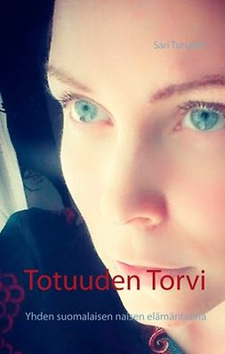 Turunen, Sari - Totuuden Torvi: Yhden suomalaisen naisen elämäntarina, e-kirja