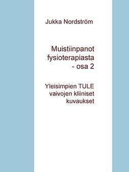Nordström, Jukka - Muistiinpanot fysioterapiasta: Yleisimpien neuromuskuloskeletaalisten häiriötilojen kuvaukset, e-kirja