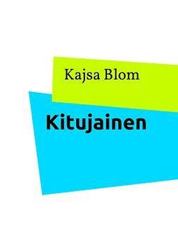 Blom, Kajsa - Kitujainen, ebook