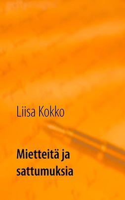 Kokko, Liisa - Mietteitä ja sattumuksia: Kootut kuudelta vuosikymmeneltä, e-kirja