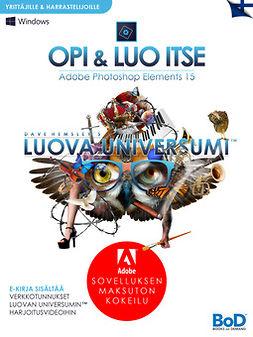 Hemsley, Dave - Dave Hemsley's LUOVA UNIVERSUMI: Opi ja luo itse: Adobe Photoshop Elements 15, e-bok