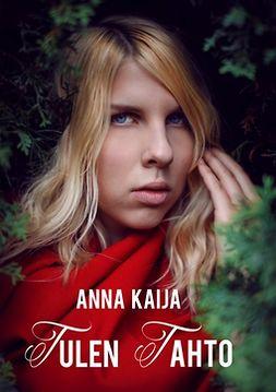 Kaija, Anna - Tulen tahto, ebook