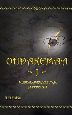 Hukka, T. H. - Ohdakemaa 1: Muukalainen, Vaeltaja ja Prinsessa, e-kirja