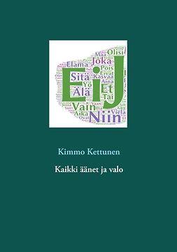 Kettunen, Kimmo - Kaikki äänet ja valo, e-bok