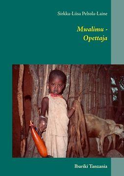 Peltola-Laine, Sirkka-Liisa - Mwalimu - Opettaja, e-kirja