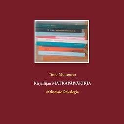 Montonen, Timo - Kirjailijan MATKAPÄIVÄKIRJA: #ObsessioDekalogia, e-kirja